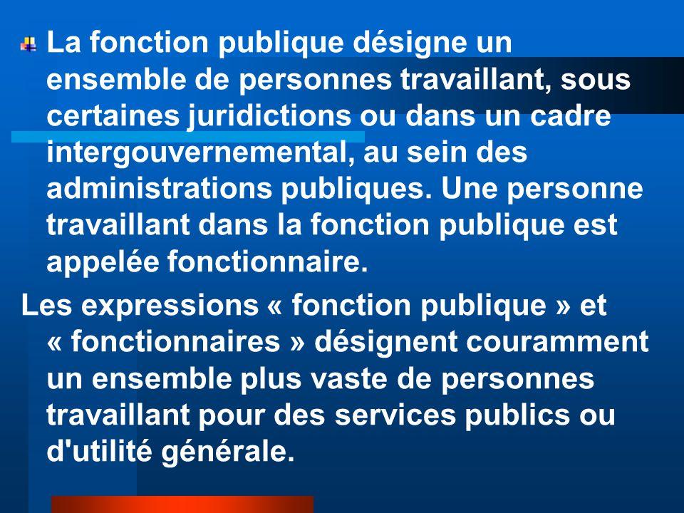 La fonction publique désigne un ensemble de personnes travaillant, sous certaines juridictions ou dans un cadre intergouvernemental, au sein des admin
