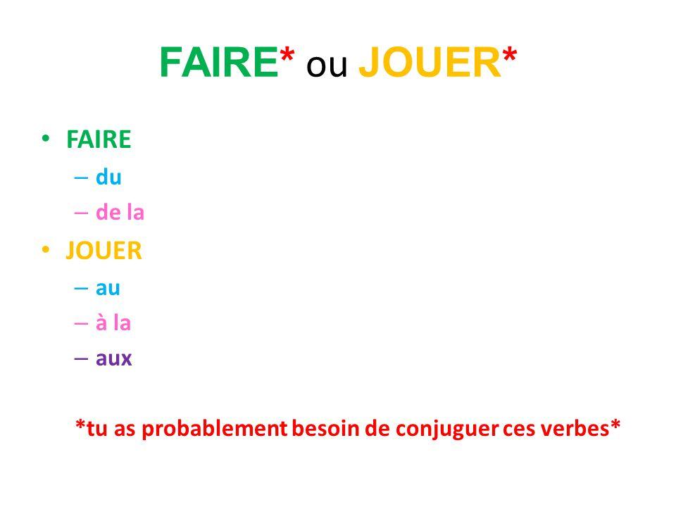 FAIRE* ou JOUER* FAIRE – du – de la JOUER – au – à la – aux *tu as probablement besoin de conjuguer ces verbes*