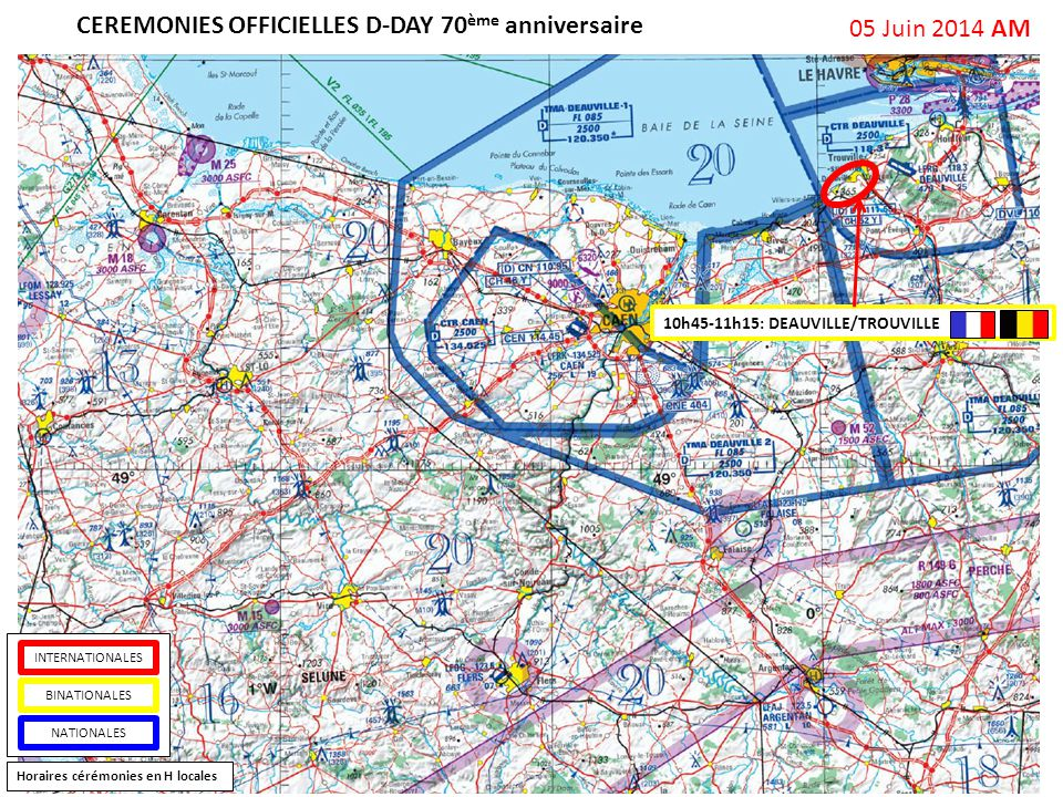 CEREMONIES OFFICIELLES D-DAY 70 ème anniversaire 05 Juin 2014 AM Horaires cérémonies en H locales BINATIONALES INTERNATIONALES NATIONALES 10h45-11h15: DEAUVILLE/TROUVILLE