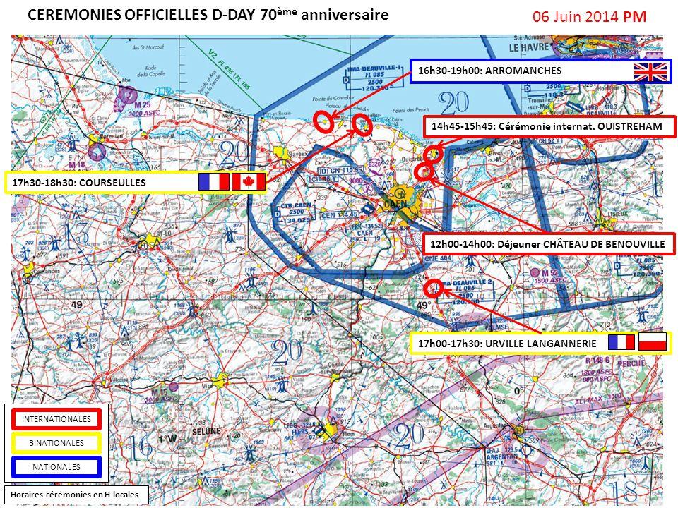 06 Juin 2014 PM CEREMONIES OFFICIELLES D-DAY 70 ème anniversaire Horaires cérémonies en H locales BINATIONALES INTERNATIONALES NATIONALES 12h00-14h00:
