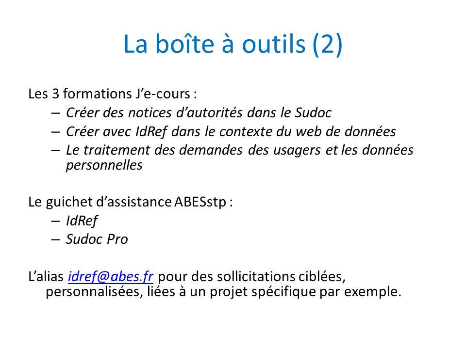 La boîte à outils (2) Les 3 formations J'e-cours : – Créer des notices d'autorités dans le Sudoc – Créer avec IdRef dans le contexte du web de données