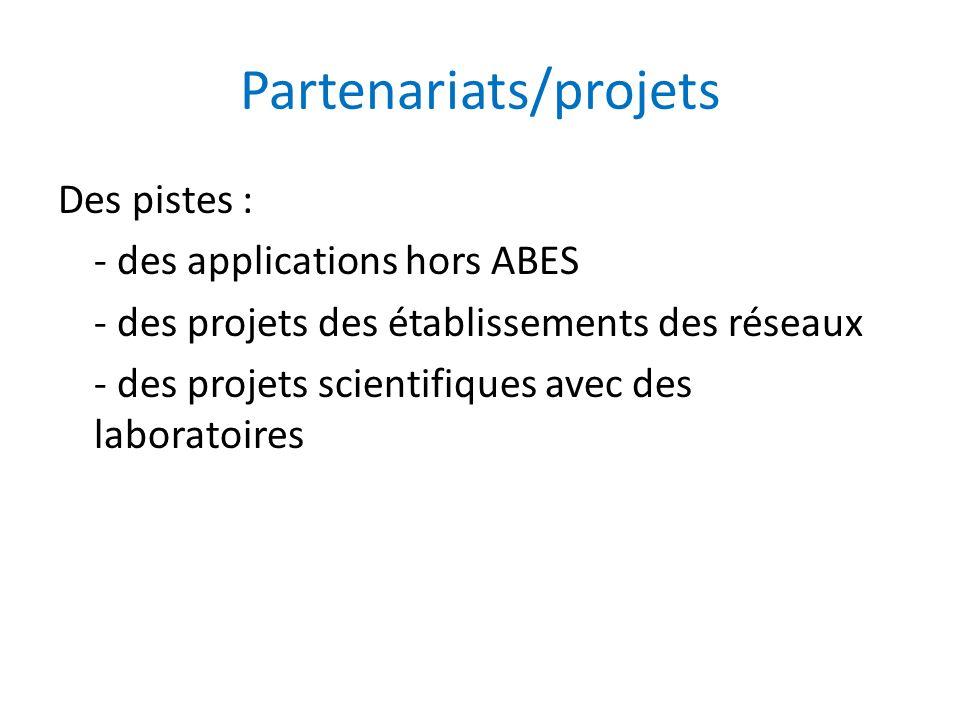 Partenariats/projets Des pistes : - des applications hors ABES - des projets des établissements des réseaux - des projets scientifiques avec des labor