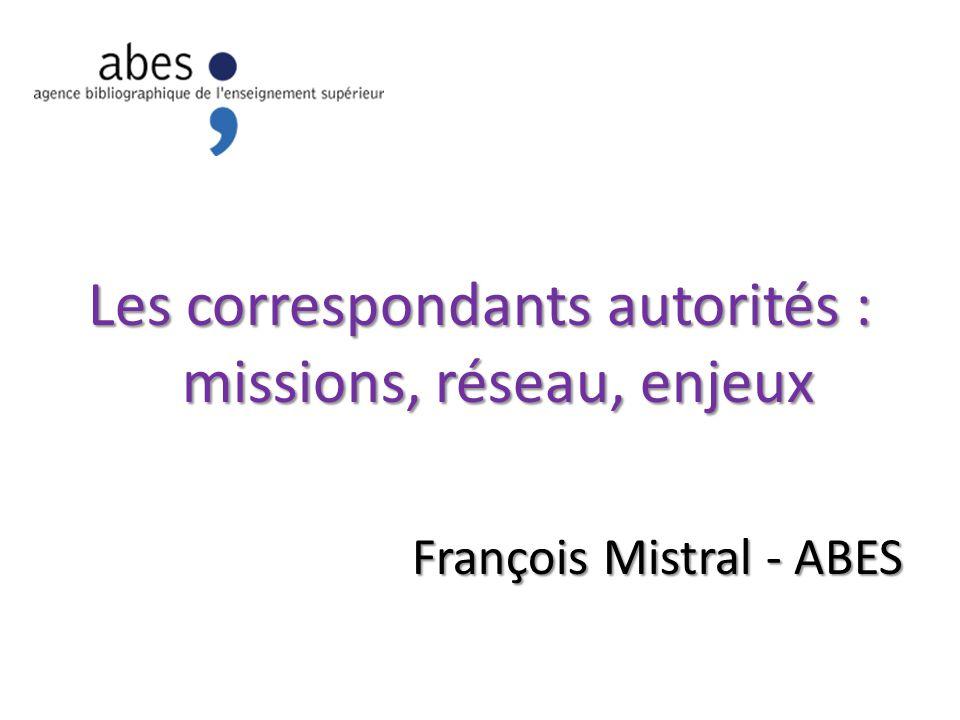 Les correspondants autorités : missions, réseau, enjeux François Mistral - ABES