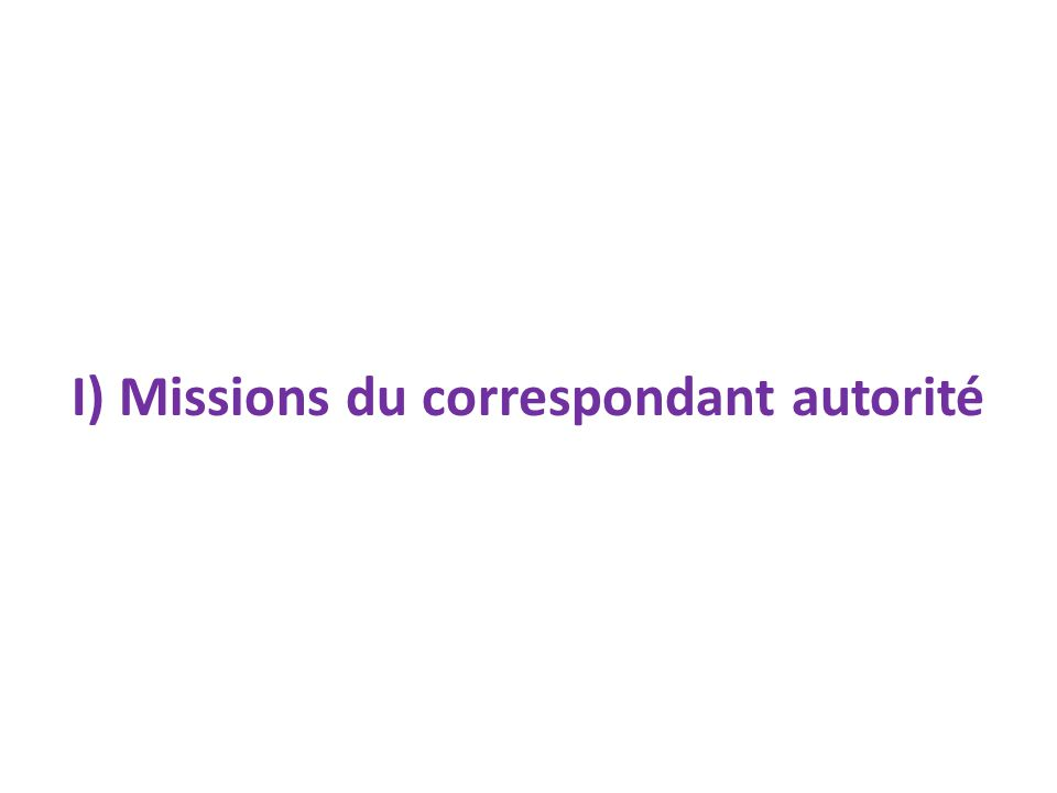 I) Missions du correspondant autorité