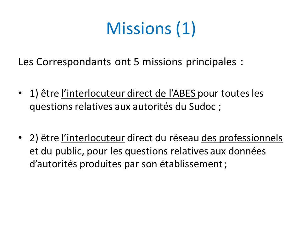 Missions (1) Les Correspondants ont 5 missions principales : 1) être l'interlocuteur direct de l'ABES pour toutes les questions relatives aux autorité
