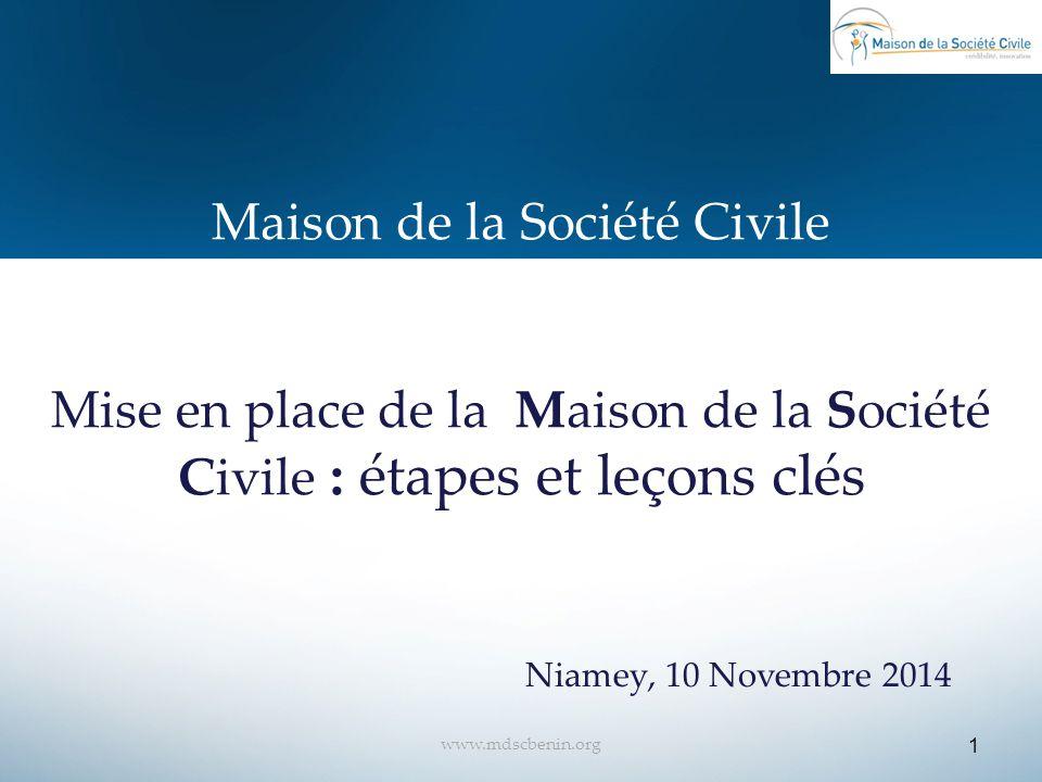 Maison de la Société Civile Mise en place de la Maison de la Société Civile : étapes et leçons clés Niamey, 10 Novembre 2014 1 www.mdscbenin.org