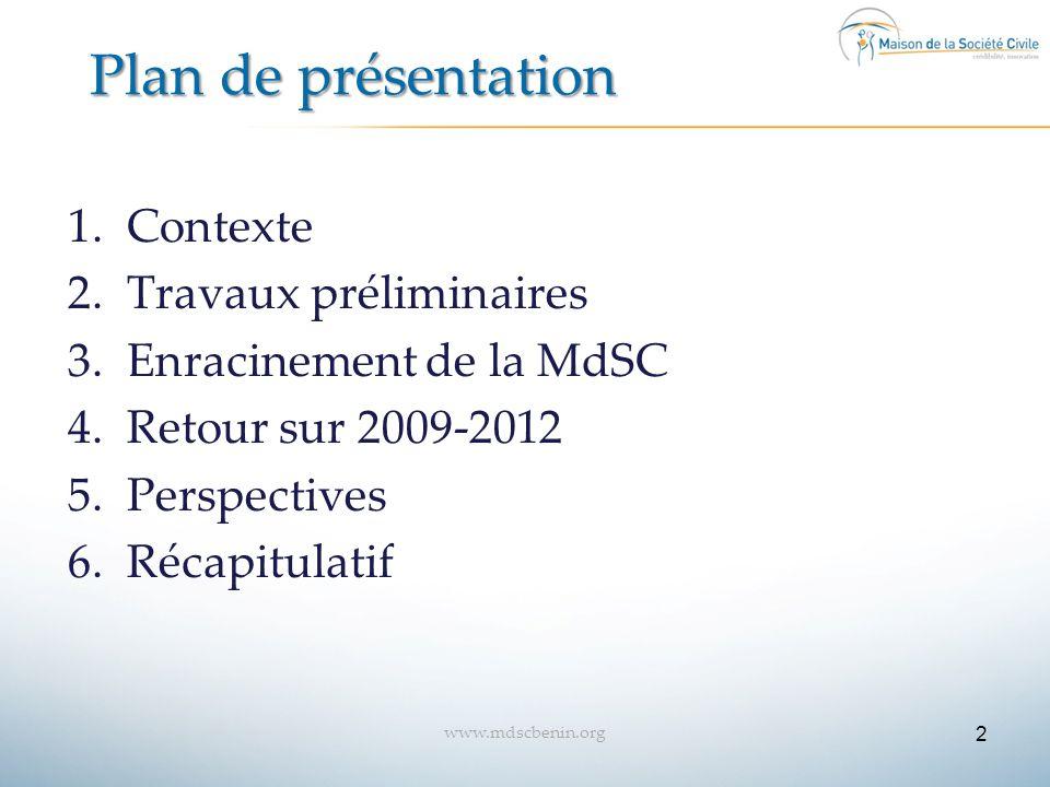 Plan de présentation 1.Contexte 2.Travaux préliminaires 3.Enracinement de la MdSC 4.Retour sur 2009-2012 5.Perspectives 6.Récapitulatif 2 www.mdscbeni