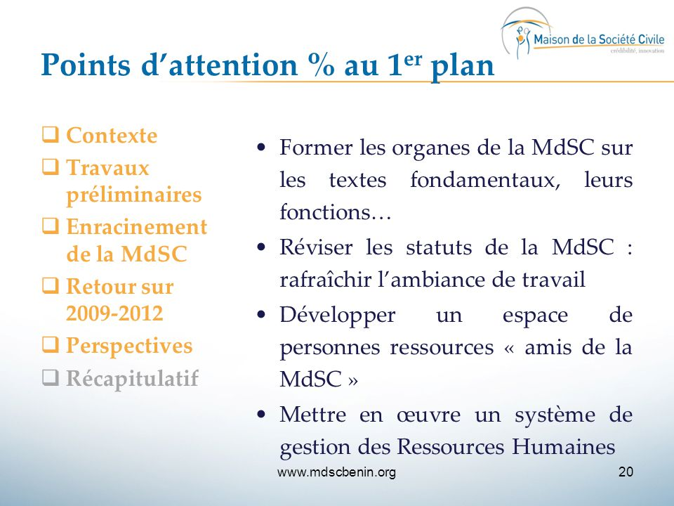 Points d'attention % au 1 er plan  Contexte  Travaux préliminaires  Enracinement de la MdSC  Retour sur 2009-2012  Perspectives  Récapitulatif F
