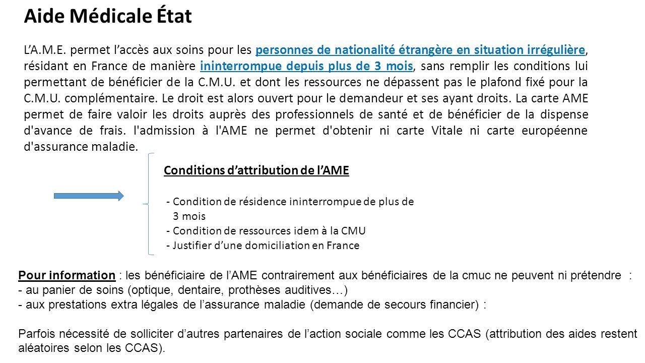 Aide Médicale État L'A.M.E. permet l'accès aux soins pour les personnes de nationalité étrangère en situation irrégulière, résidant en France de maniè