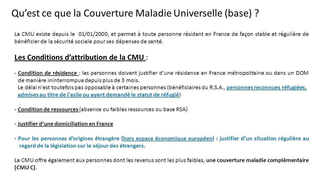 La CMU existe depuis le 01/01/2000, et permet à toute personne résidant en France de façon stable et régulière de bénéficier de la sécurité sociale po