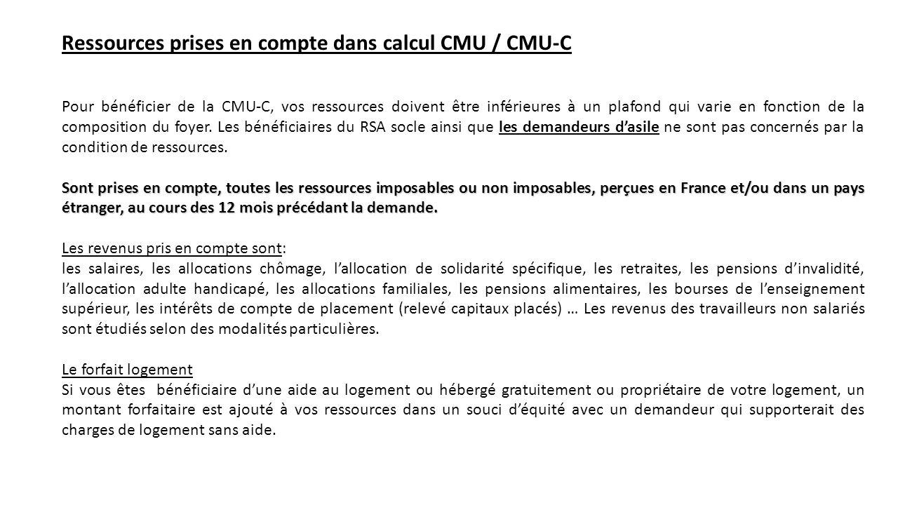 Ressources prises en compte dans calcul CMU / CMU-C Pour bénéficier de la CMU-C, vos ressources doivent être inférieures à un plafond qui varie en fon