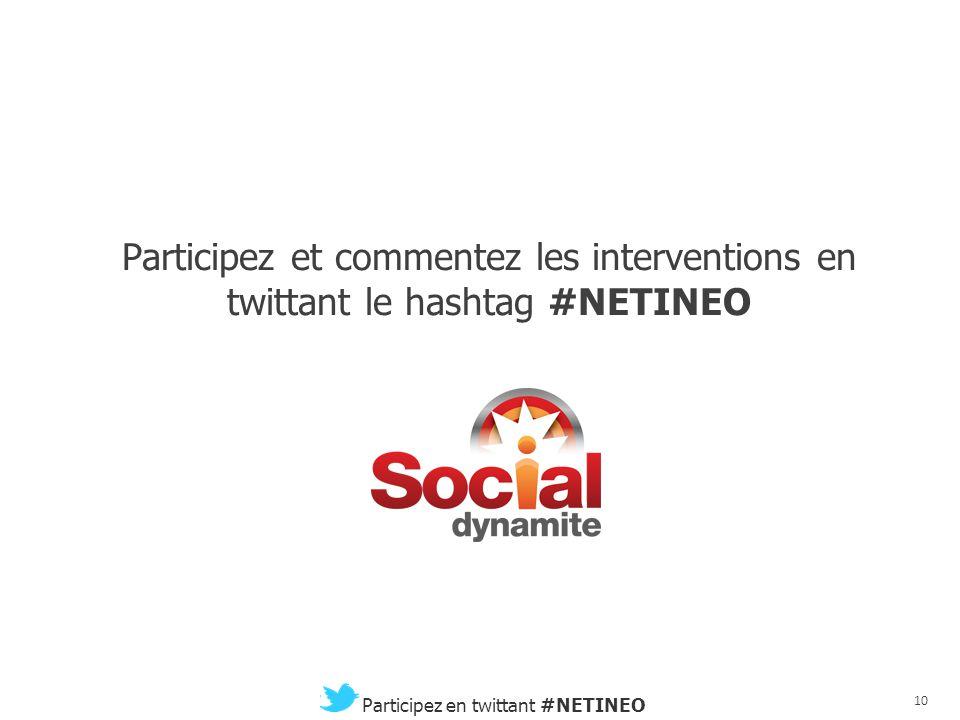 9 Participez en twittant #NETINEO 123Multimedia - Accenture - Advance / Zenith Optimedia - AdVideum - Adways - af83 - AFDESI - Amaury Medias - AppsTv
