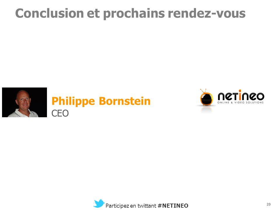 38 Participez en twittant #NETINEO Les sujets chauds et tendances du moment Jean Bellon-Serre Président Guillaume du Gardier Head of Digital Caroline
