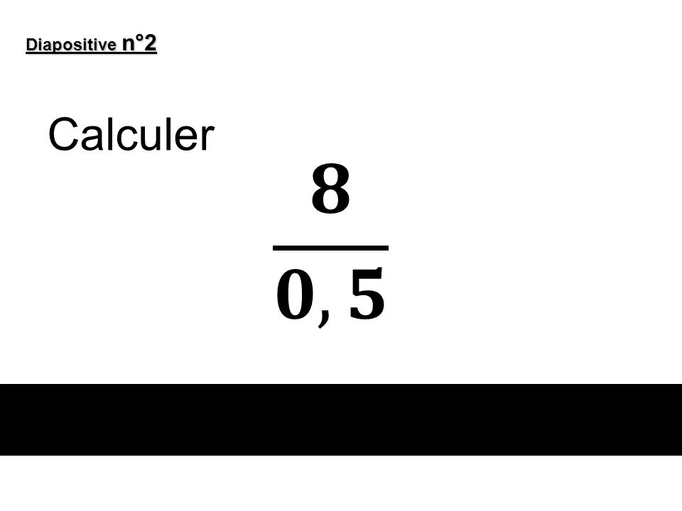 Diapositive n°2 Calculer