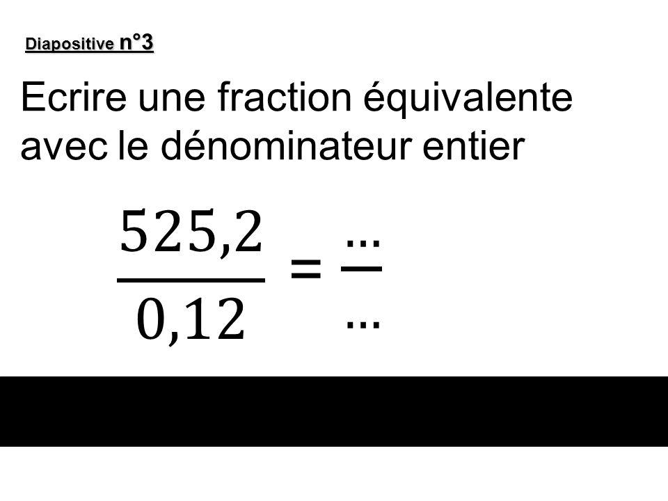Diapositive n°3 Ecrire une fraction équivalente avec le dénominateur entier