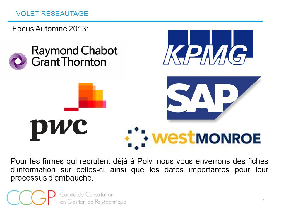 VOLET RÉSEAUTAGE 7 Focus Automne 2013: Pour les firmes qui recrutent déjà à Poly, nous vous enverrons des fiches d'information sur celles-ci ainsi que