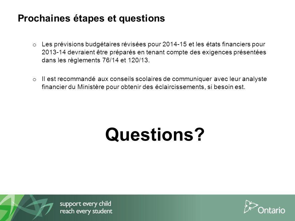 Prochaines étapes et questions o Les prévisions budgétaires révisées pour 2014-15 et les états financiers pour 2013-14 devraient être préparés en tenant compte des exigences présentées dans les règlements 76/14 et 120/13.
