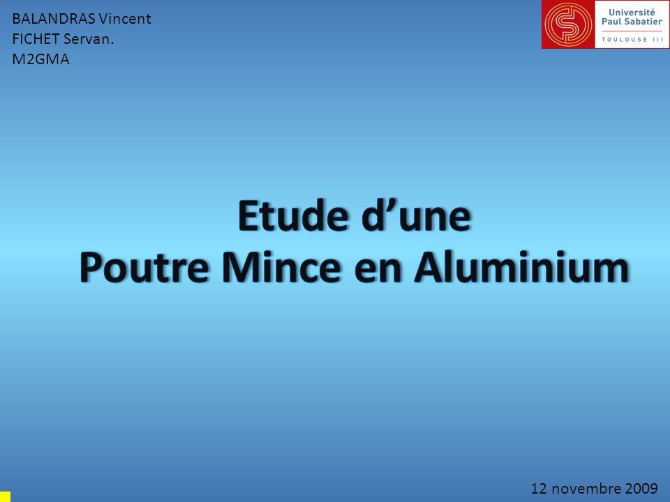 Présentation de l'étude Caractéristiques : -En aluminium AU4G1 : - Module de Young : 75000 MPa - Coefficient de Poisson ν = 0,3 - En structure type « IPN » renforcée.