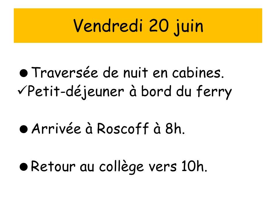  Traversée de nuit en cabines. Petit-déjeuner à bord du ferry  Arrivée à Roscoff à 8h.  Retour au collège vers 10h. Vendredi 20 juin