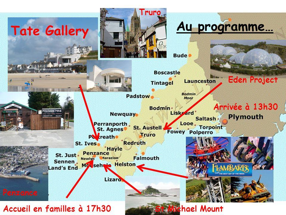 Arrivée à 13h30 Tate Gallery Accueil en familles à 17h30 Eden Project Au programme… Penzance St Michael Mount Truro