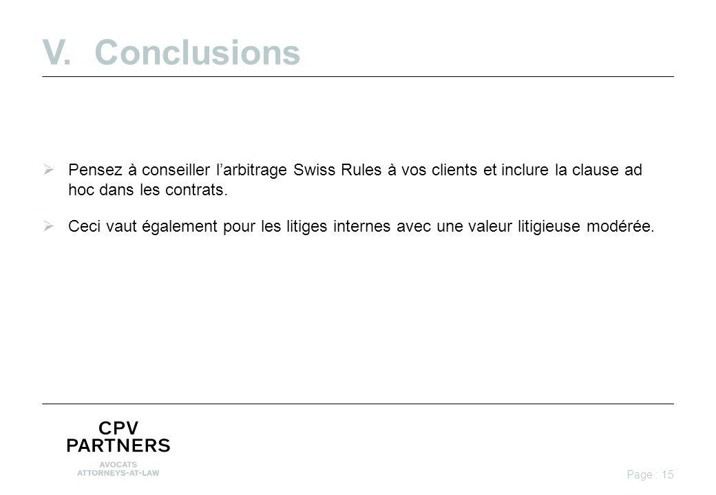 V.Conclusions  Pensez à conseiller l'arbitrage Swiss Rules à vos clients et inclure la clause ad hoc dans les contrats.
