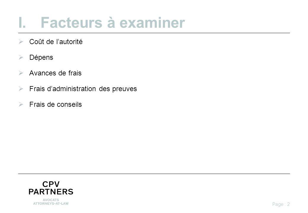 I.Facteurs à examiner  Coût de l'autorité  Dépens  Avances de frais  Frais d'administration des preuves  Frais de conseils Page : 2