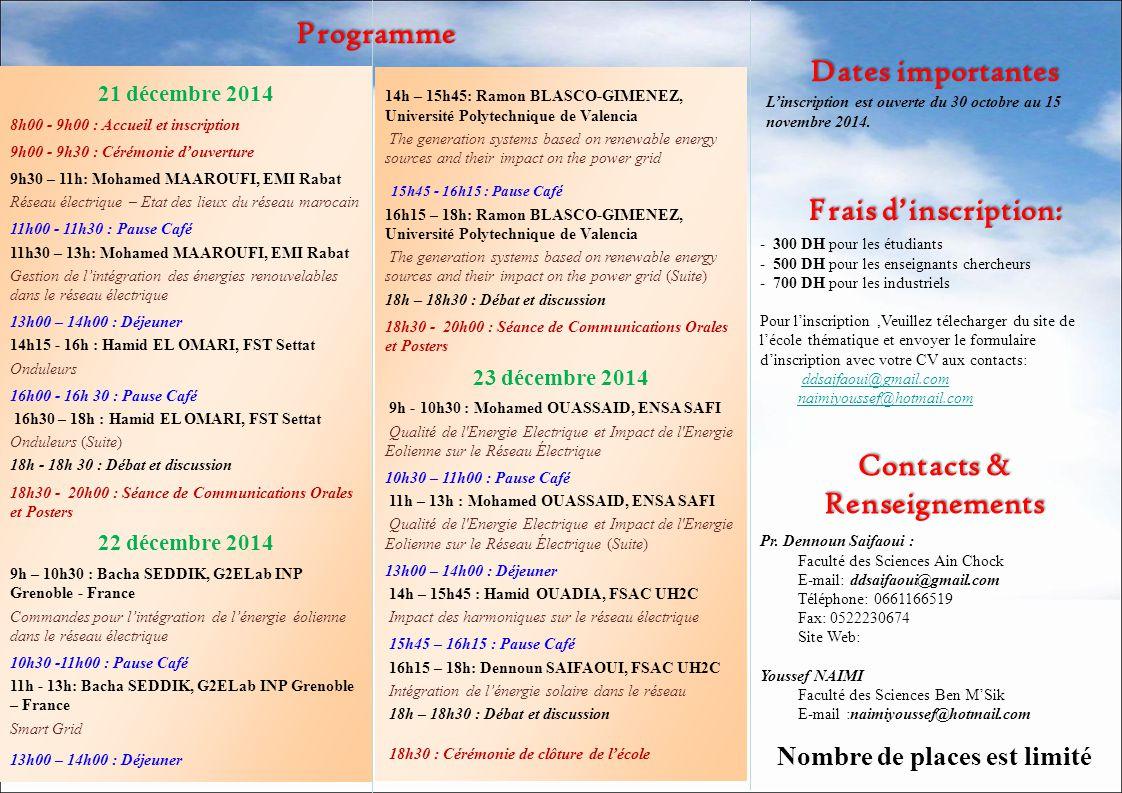 21 décembre 2014 8h00 - 9h00 : Accueil et inscription 9h00 - 9h30 : Cérémonie d'ouverture 9h30 – 11h: Mohamed MAAROUFI, EMI Rabat Réseau électrique –
