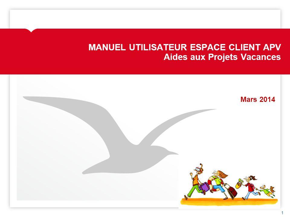MANUEL UTILISATEUR ESPACE CLIENT APV Aides aux Projets Vacances Mars 2014 1