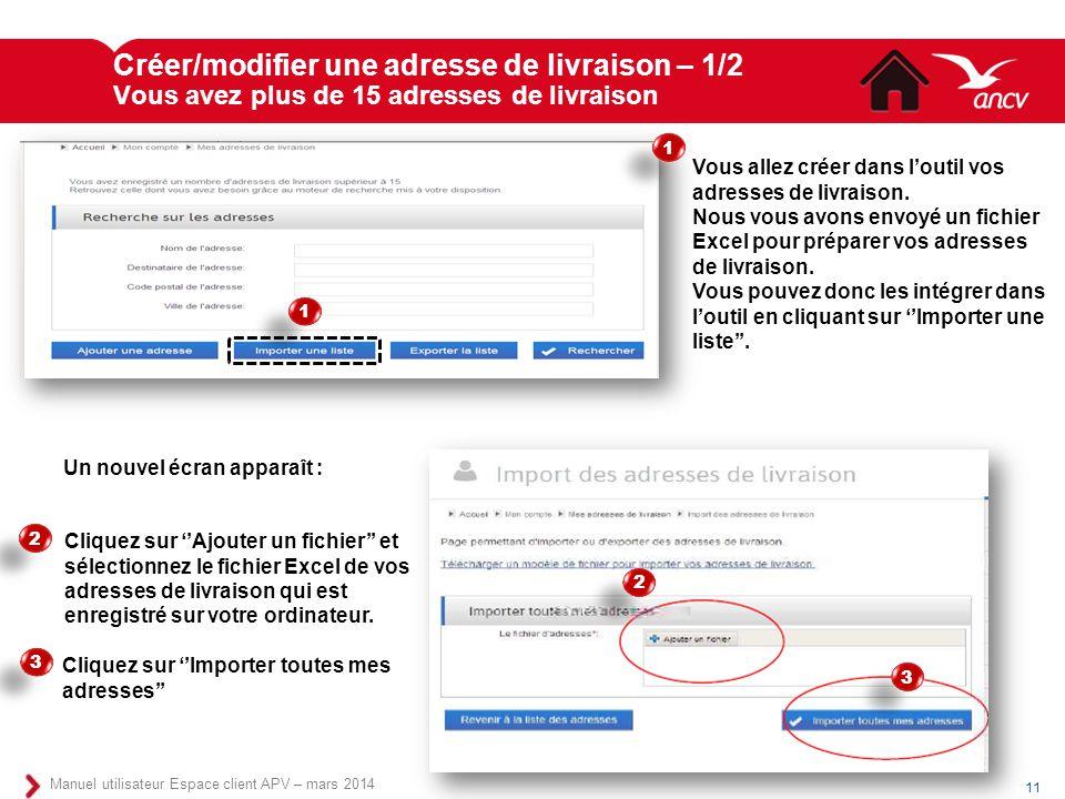 Créer/modifier une adresse de livraison – 1/2 Vous avez plus de 15 adresses de livraison 11 Manuel utilisateur Espace client APV – mars 2014 Cliquez s