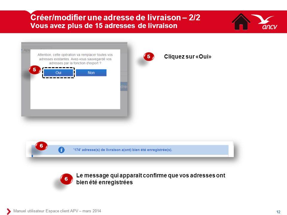 Créer/modifier une adresse de livraison – 2/2 Vous avez plus de 15 adresses de livraison 12 Manuel utilisateur Esoace client APV – mars 2014 6 6 6 6 L
