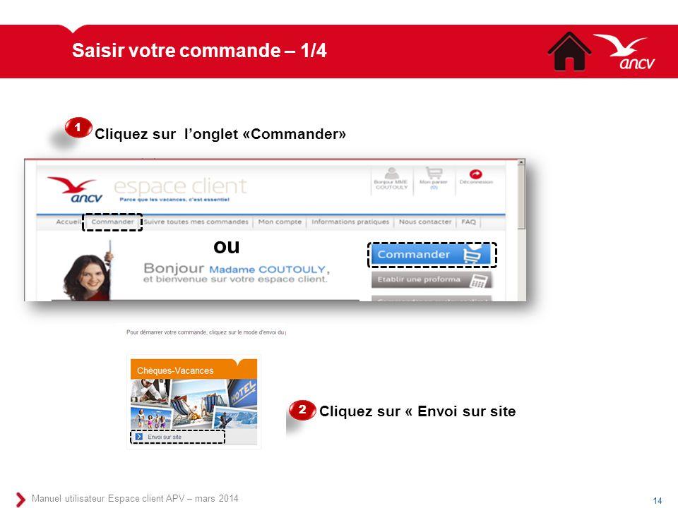 Saisir votre commande – 1/4 14 Manuel utilisateur Espace client APV – mars 2014 Cliquez sur l'onglet «Commander» 2 2 ou Cliquez sur « Envoi sur site 1