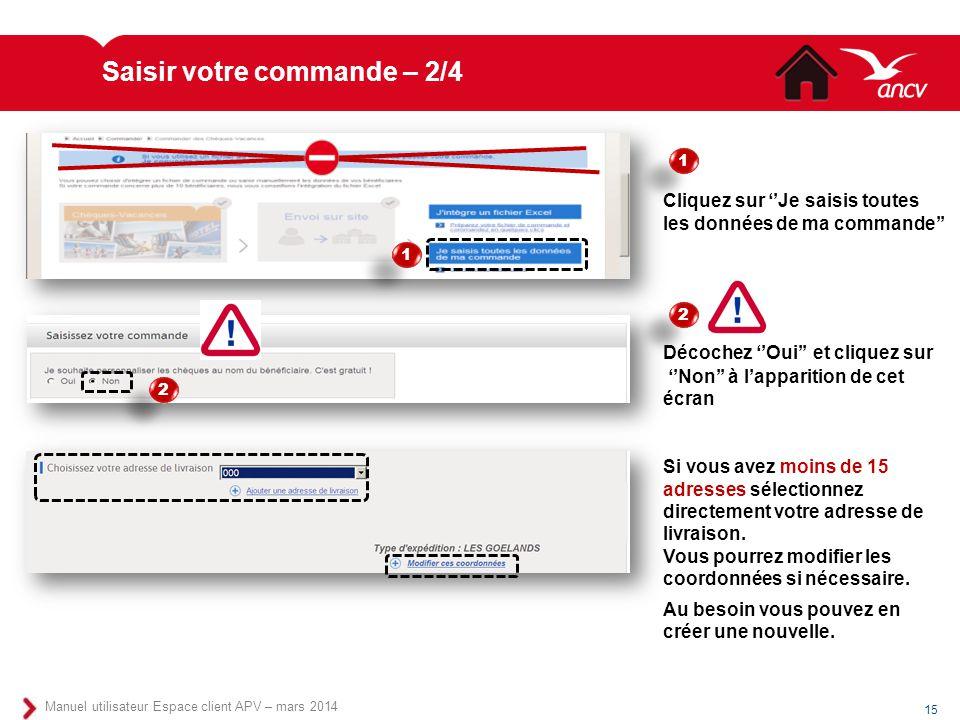 15 Manuel utilisateur Espace client APV – mars 2014 Cliquez sur ''Je saisis toutes les données de ma commande'' Décochez ''Oui'' et cliquez sur ''Non'