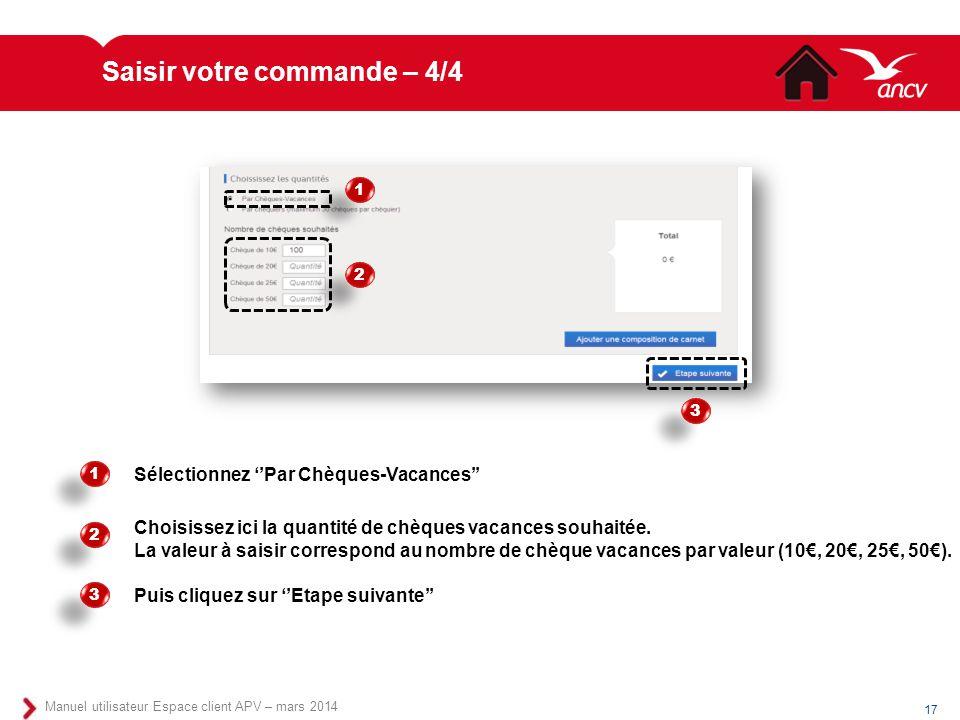 17 Manuel utilisateur Espace client APV – mars 2014 Sélectionnez ''Par Chèques-Vacances'' 1 1 2 2 Choisissez ici la quantité de chèques vacances souha