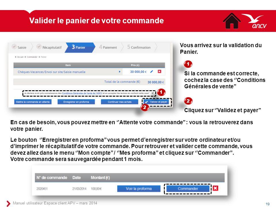 Valider le panier de votre commande 19 Manuel utilisateur Espace client APV – mars 2014 Si la commande est correcte, cochez la case des ''Conditions G