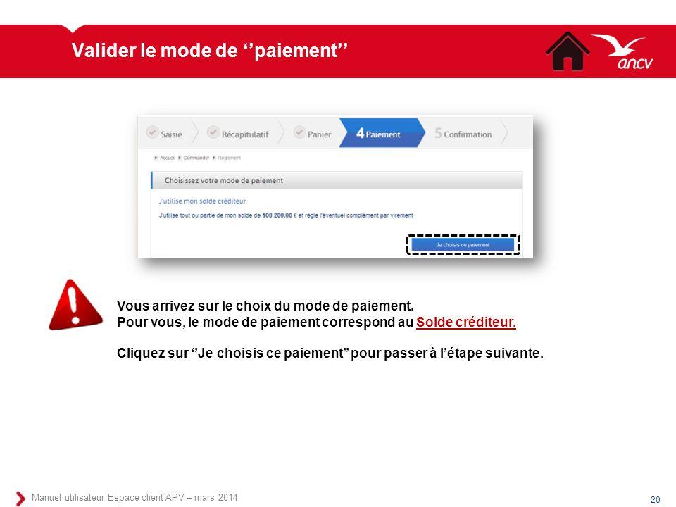 Valider le mode de ''paiement'' 20 Manuel utilisateur Espace client APV – mars 2014 Vous arrivez sur le choix du mode de paiement. Pour vous, le mode