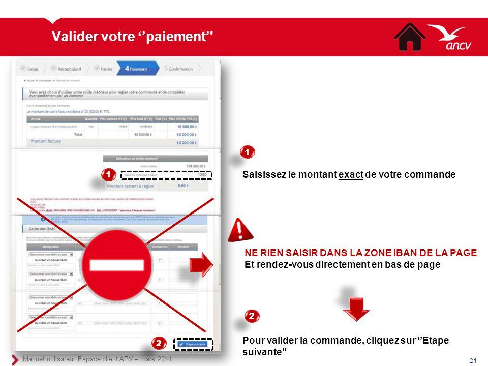 Valider votre ''paiement'' 21 Manuel utilisateur Espace client APV – mars 2014 Saisissez le montant exact de votre commande Pour valider la commande,