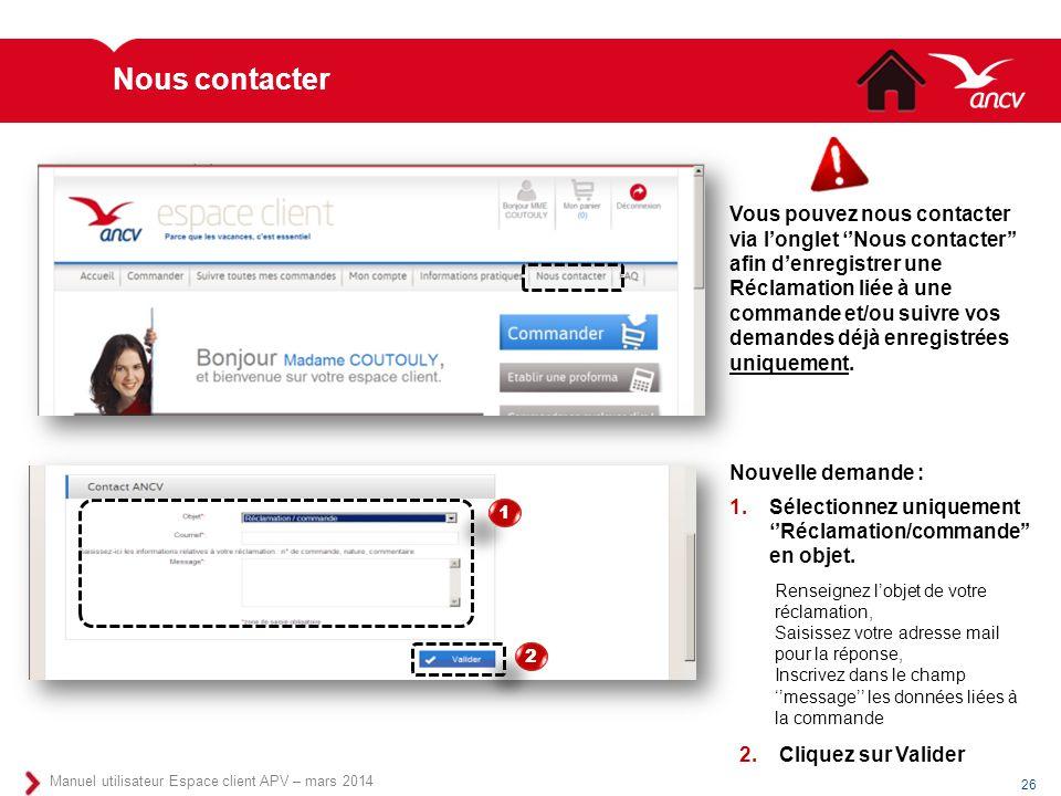 Nous contacter 26 Manuel utilisateur Espace client APV – mars 2014 Vous pouvez nous contacter via l'onglet ''Nous contacter'' afin d'enregistrer une R