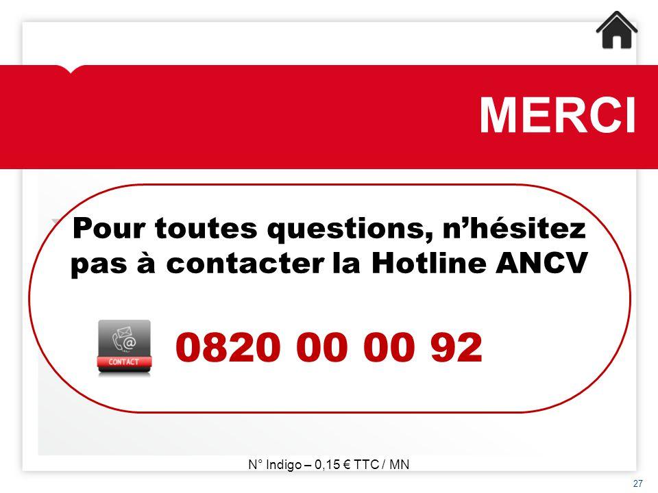 MERCI 27 Pour toutes questions, n'hésitez pas à contacter la Hotline ANCV 0820 00 00 92 N° Indigo – 0,15 € TTC / MN