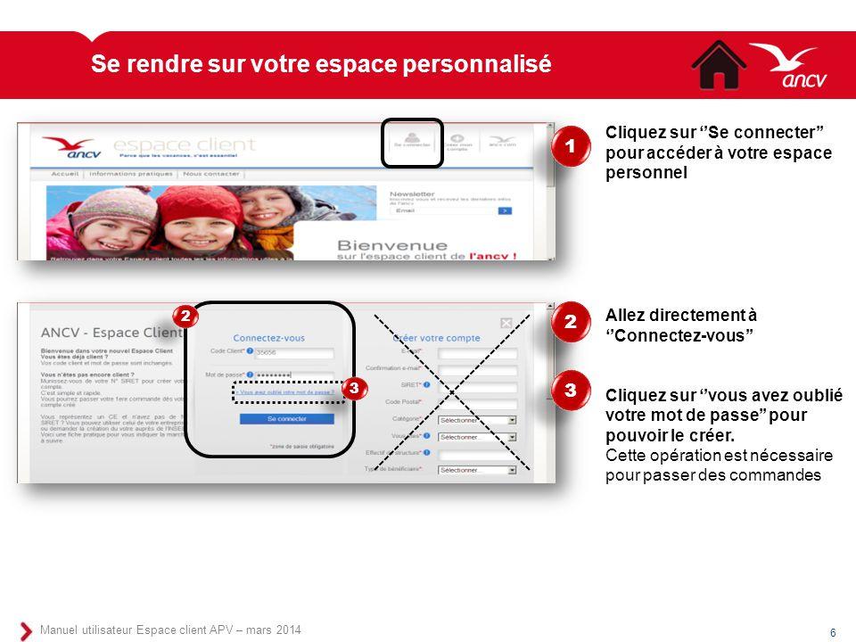 Se rendre sur votre espace personnalisé 6 Manuel utilisateur Espace client APV – mars 2014 1 1 Cliquez sur ''Se connecter'' pour accéder à votre espac