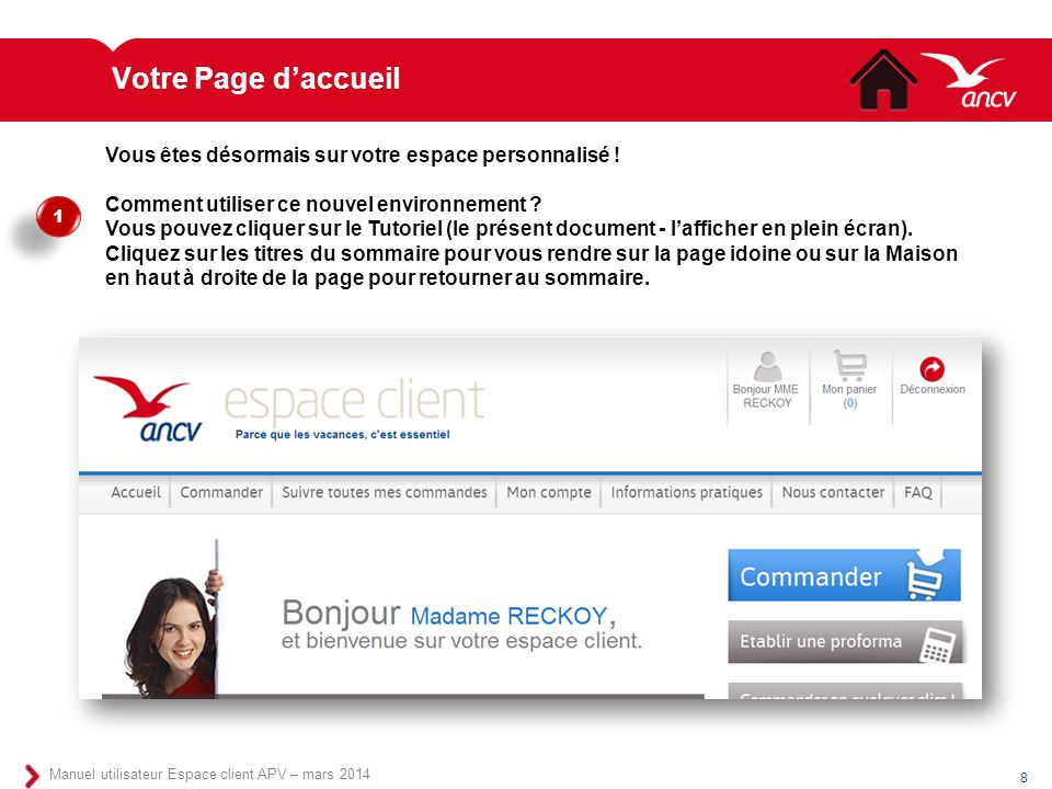 Votre Page d'accueil 8 Manuel utilisateur Espace client APV – mars 2014 Vous êtes désormais sur votre espace personnalisé ! Comment utiliser ce nouvel