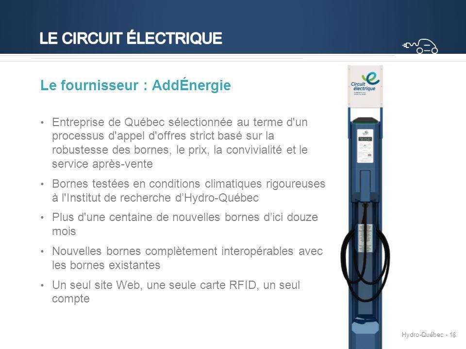 Hydro-Québec - 16 Le fournisseur : AddÉnergie Entreprise de Québec sélectionnée au terme d'un processus d'appel d'offres strict basé sur la robustesse