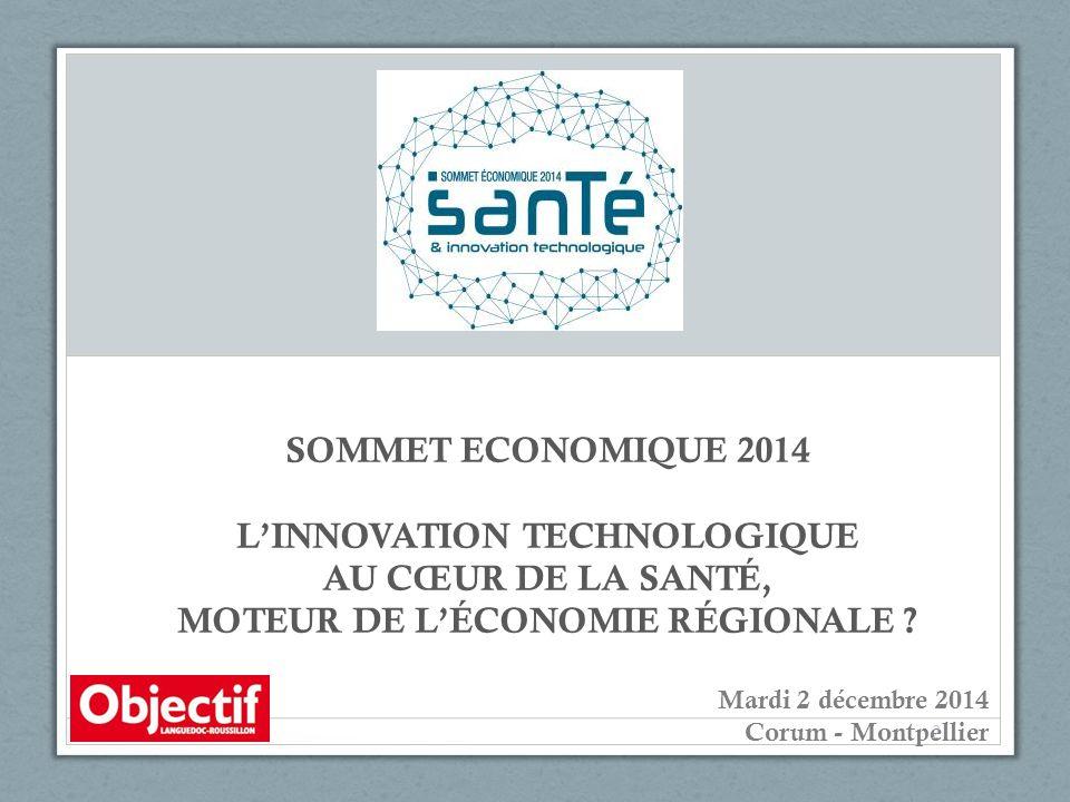 SOMMET ECONOMIQUE 2014 L'INNOVATION TECHNOLOGIQUE AU CŒUR DE LA SANTÉ, MOTEUR DE L'ÉCONOMIE RÉGIONALE .
