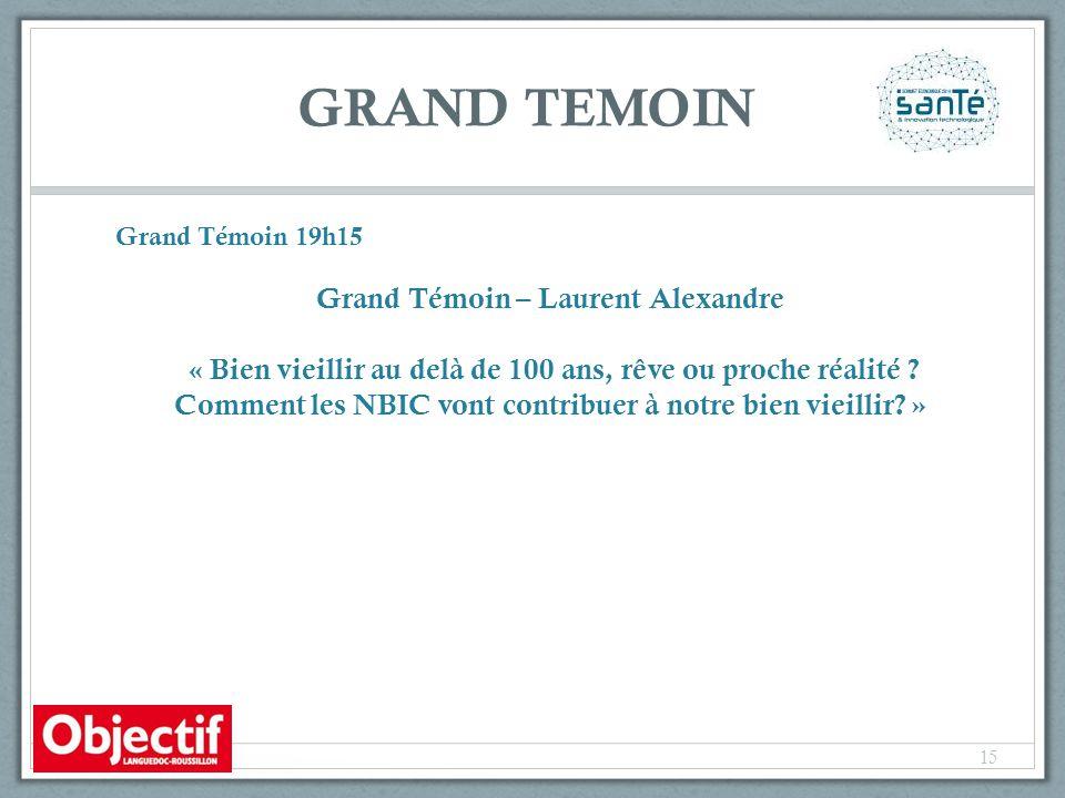 GRAND TEMOIN Grand Témoin 19h15 Grand Témoin – Laurent Alexandre « Bien vieillir au delà de 100 ans, rêve ou proche réalité .