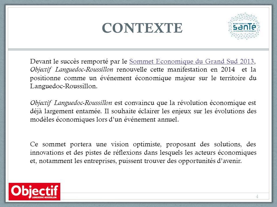 CONTEXTE Devant le succès remporté par le Sommet Economique du Grand Sud 2013, Objectif Languedoc-Roussillon renouvelle cette manifestation en 2014 et la positionne comme un événement économique majeur sur le territoire du Languedoc-Roussillon.Sommet Economique du Grand Sud 2013 Objectif Languedoc-Roussillon est convaincu que la révolution économique est déjà largement entamée.