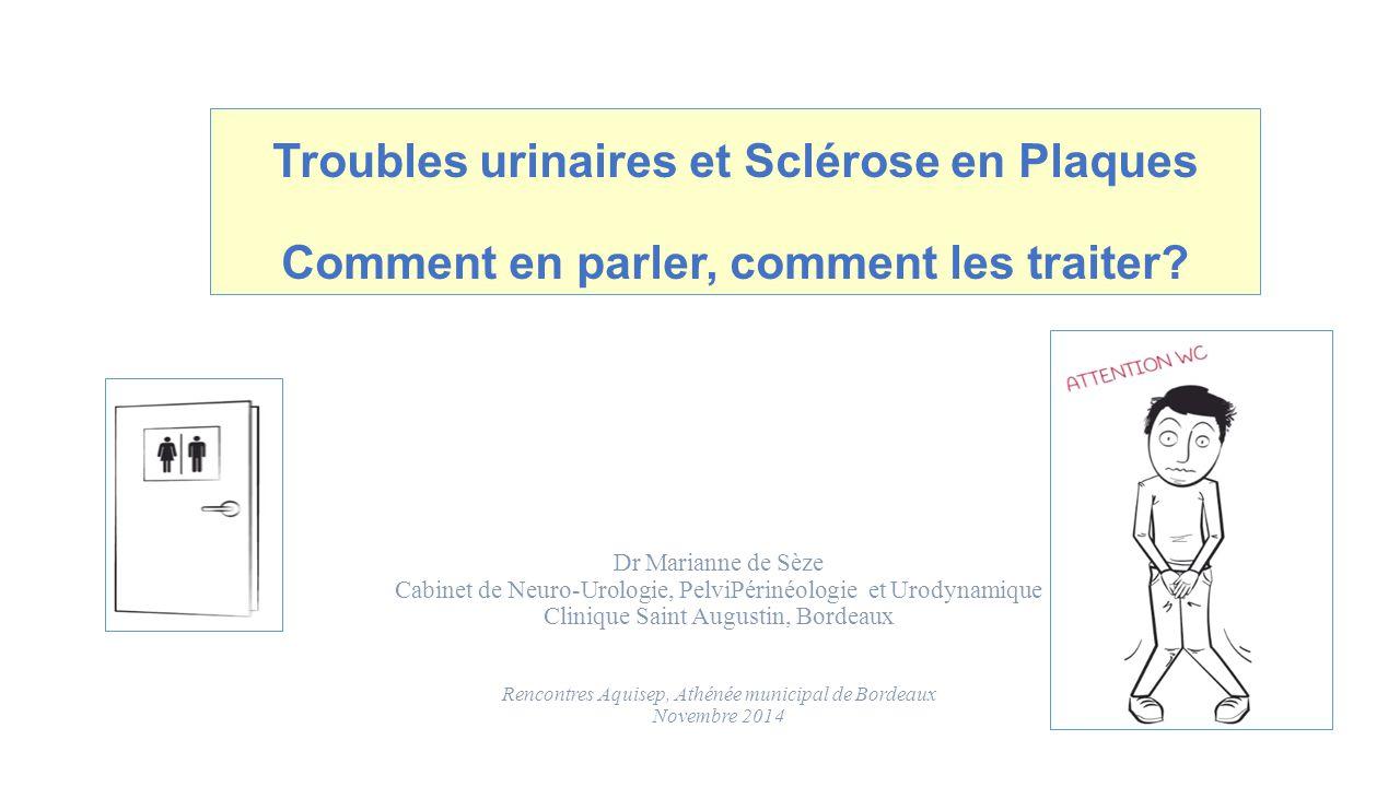 Troubles urinaires et Sclérose en Plaques Comment en parler, comment les traiter? Dr Marianne de Sèze Cabinet de Neuro-Urologie, PelviPérinéologie et