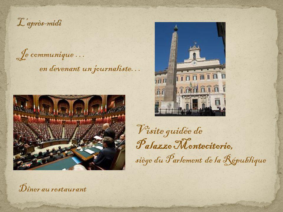 Je communique … en devenant un journaliste… Dîner au restaurant Visite guidée de Palazzo Montecitorio, siège du Parlement de la République
