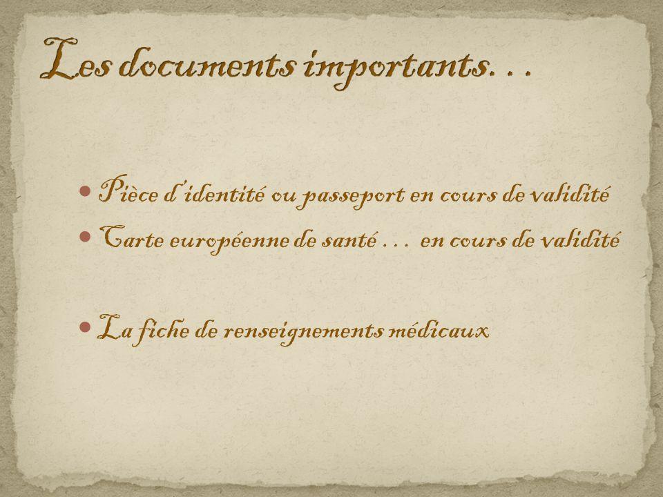 Pièce d'identité ou passeport en cours de validité Carte européenne de santé … en cours de validité La fiche de renseignements médicaux