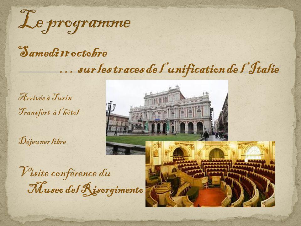 Samedi 11 octobre Arrivée à Turin Transfert à l'hôtel Déjeuner libre Visite conférence du Museo del Risorgimento … … sur les traces de l'unification de l'Italie