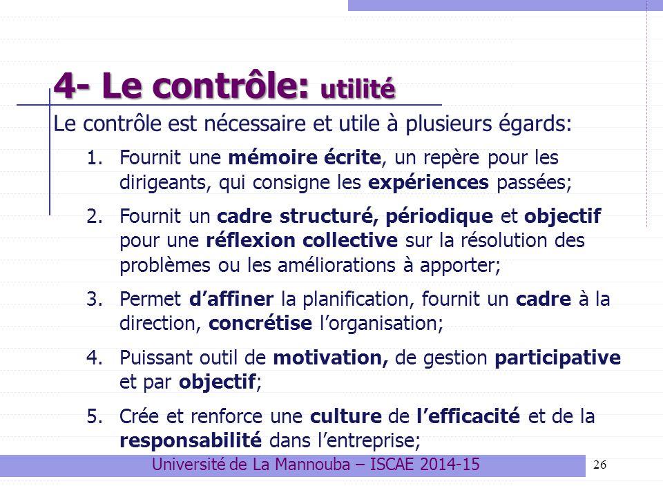 26 4- Le contrôle: utilité Le contrôle est nécessaire et utile à plusieurs égards: 1.Fournit une mémoire écrite, un repère pour les dirigeants, qui co