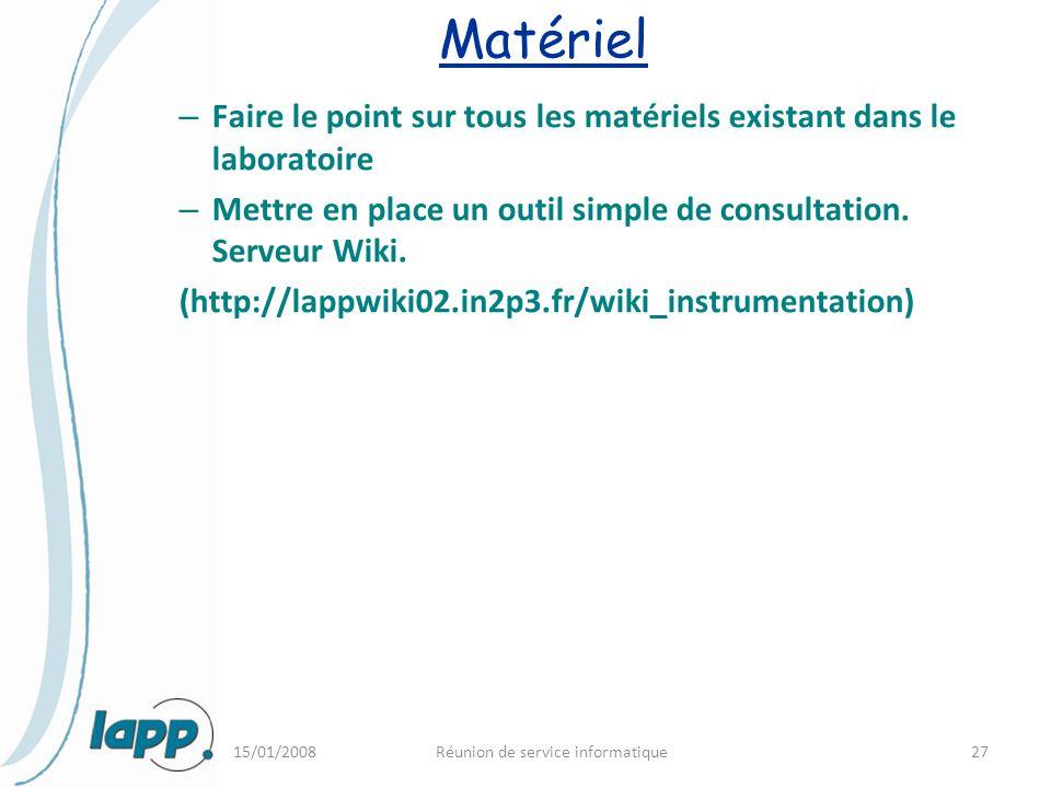 15/01/2008Réunion de service informatique27 Matériel – Faire le point sur tous les matériels existant dans le laboratoire – Mettre en place un outil s